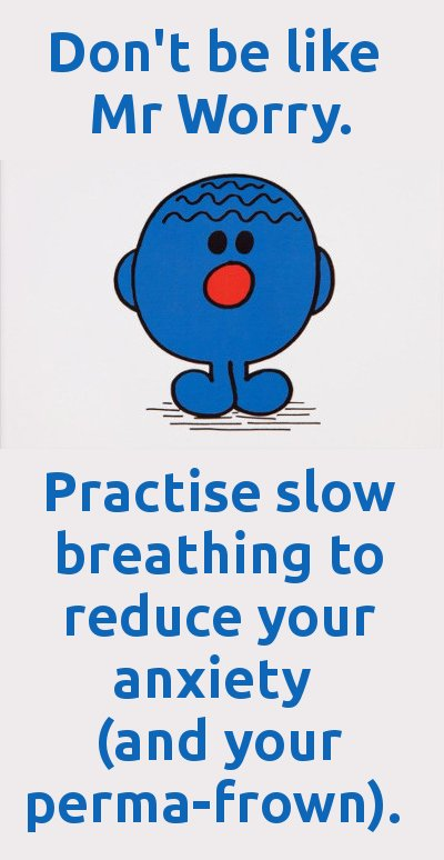 Don't be like Mr Worry. Practise slow breathing to reduce anxiety (and your perma-frown).